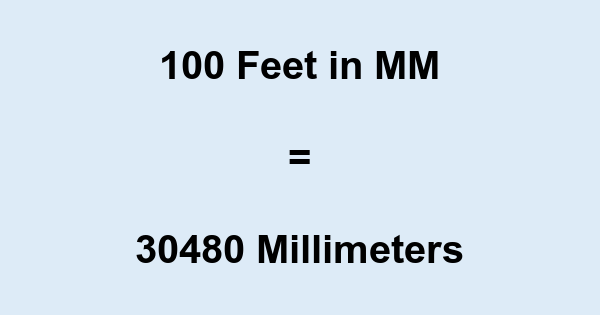 100 Ft in MM