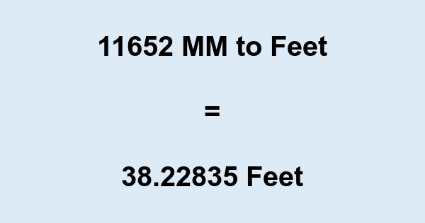 11652 MM to Feet