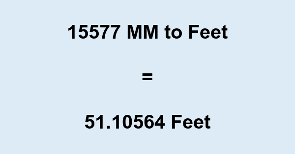15577 MM to Feet