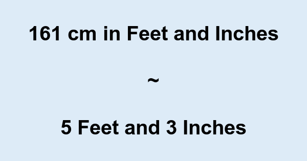 161 Cm In Feet And Inches 161 Cm To And Conversion