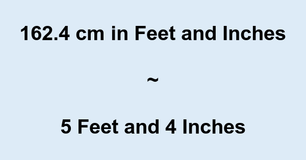 162 4 Cm In Feet And Inches
