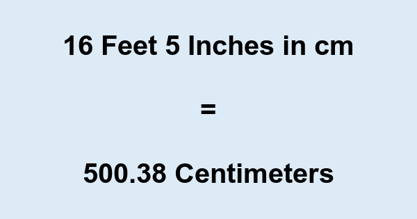 16 Feet 5 Inches in cm