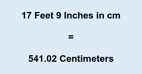 17 Feet 9 Inches in cm