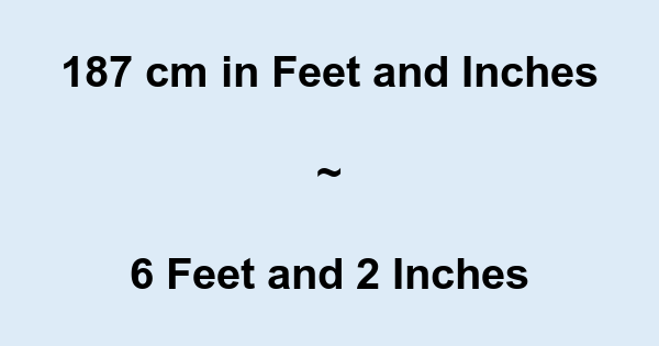 187 Cm In Feet And Inches 187 Cm To And Conversion