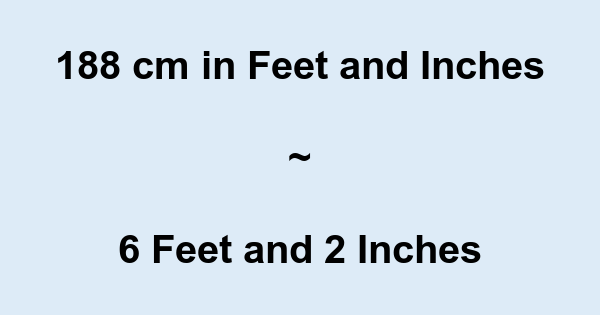 188 Cm In Feet And Inches 188 Cm To And Conversion