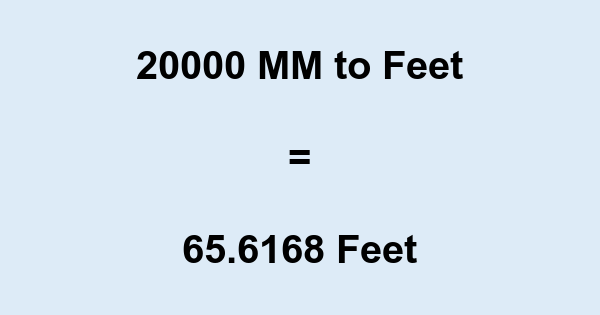 20000 MM to Feet