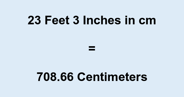 23 Feet 3 Inches in cm