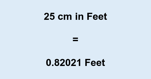25 Cm In Feet More About And Inches The US Customary Systems Of Measurement Imperial Unit Length Can Be Found On Our Homepage