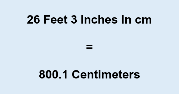 26 Feet 3 Inches in cm