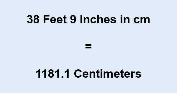 38 Feet 9 Inches in cm