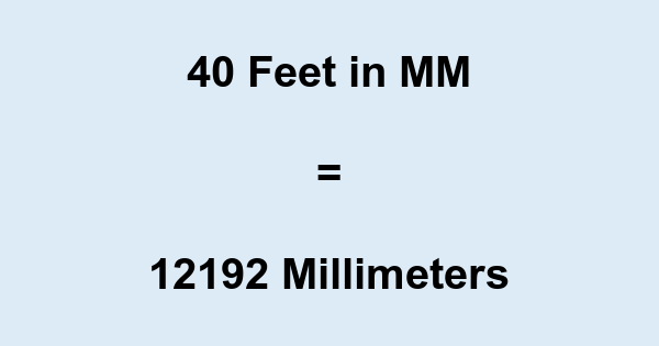 40 Ft in MM