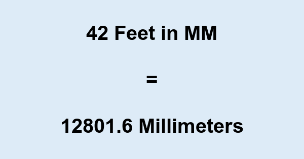 42 Ft in MM