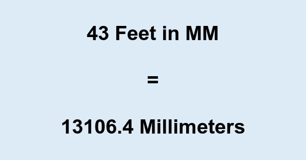 43 Ft in MM