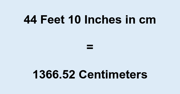 44 Feet 10 Inches in cm