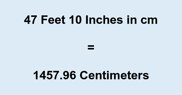 47 Feet 10 Inches in cm