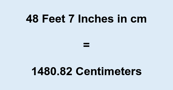 48 Feet 7 Inches in cm