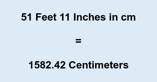 51 11 In Cm 51 Feet 11 Inches To Cm Feet to inches converter, formula and conversion table to find out how many inches in feet. feet to cm