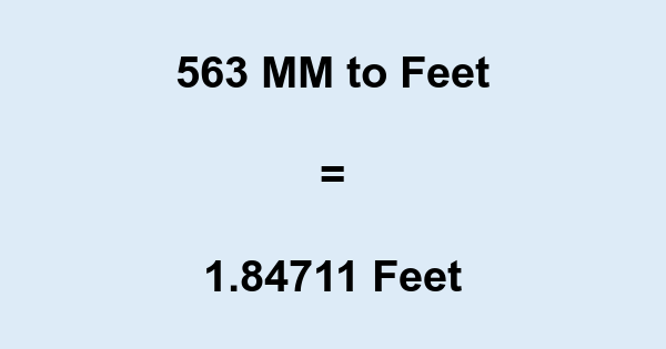 563 MM to Feet