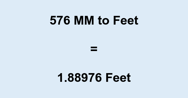 576 MM to Feet