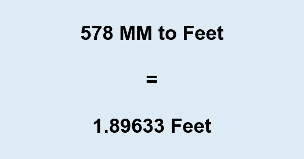 578 MM to Feet