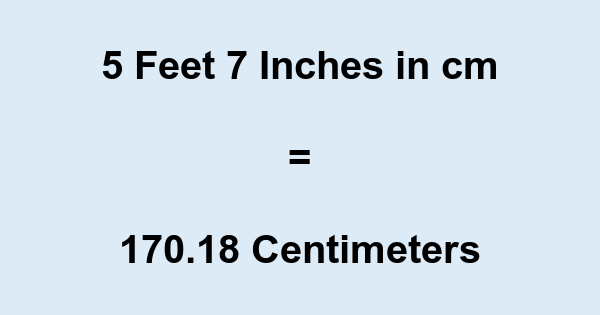 5 Feet 7 Inches in cm