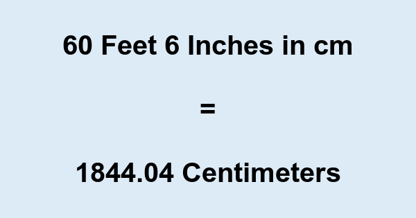 60 Feet 6 Inches in cm
