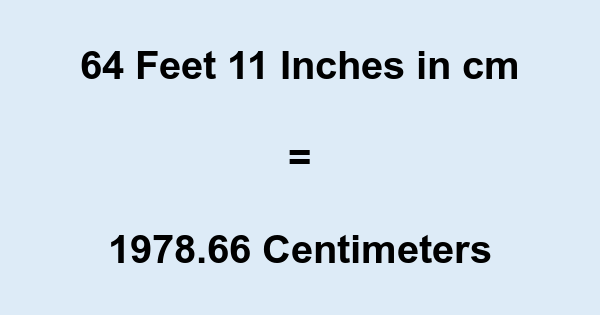 64 Feet 11 Inches in cm