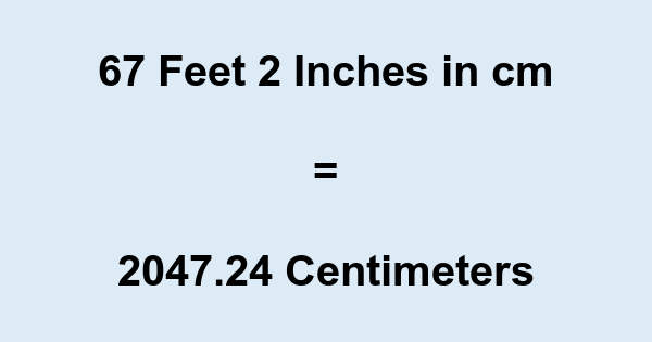 67 Feet 2 Inches in cm