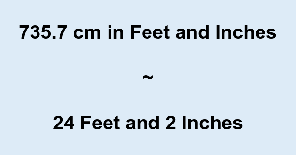 735.7 cm in Feet and Inches
