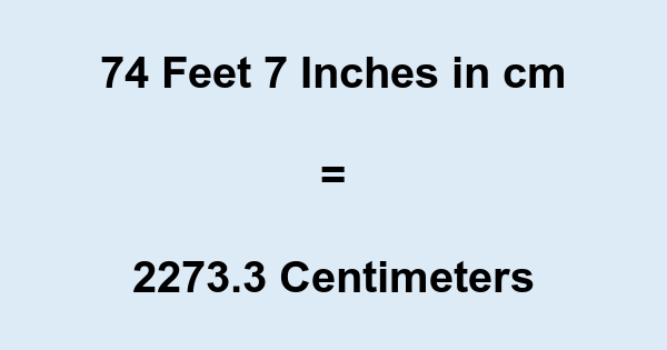 74 Feet 7 Inches in cm