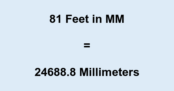 81 Ft in MM