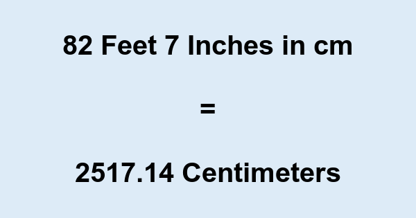 82 Feet 7 Inches in cm