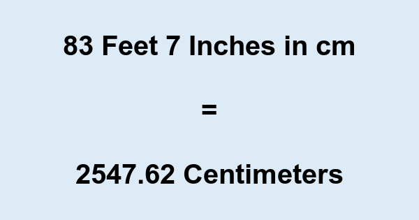 83 Feet 7 Inches in cm