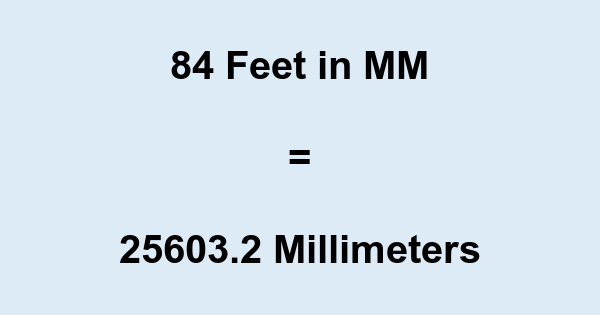 84 Ft in MM