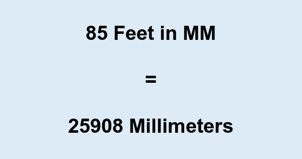 85 Ft in MM
