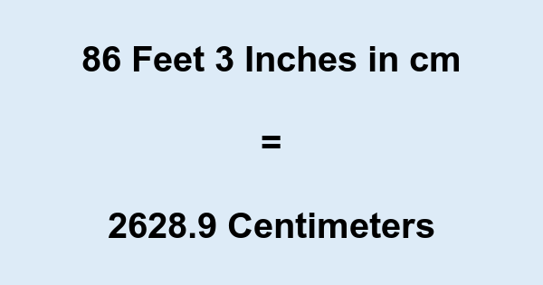 86 Feet 3 Inches in cm