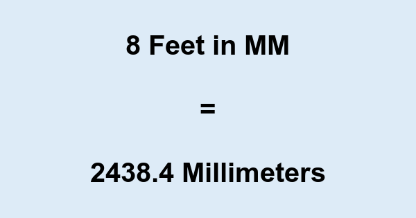 8 Ft in MM