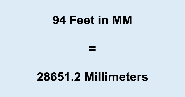 94 Ft in MM