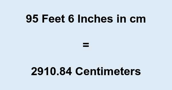 95 Feet 6 Inches in cm