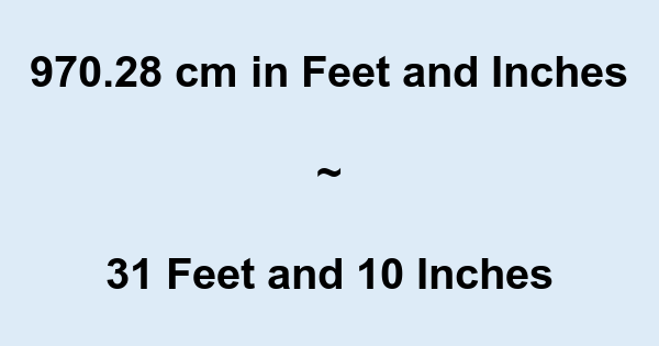 970.28 cm in Feet and Inches