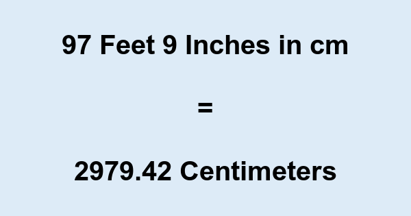 97 Feet 9 Inches in cm