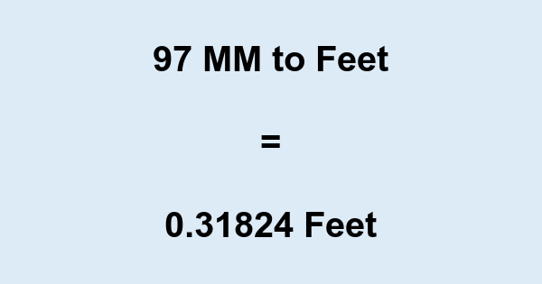 97 MM to Feet