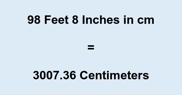 98 Feet 8 Inches in cm