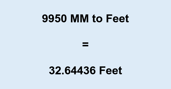 9950 MM to Feet